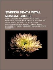 Swedish death metal musical groups: Opeth, Edge of Sanity, Swedish death metal, Meshuggah, Therion, Amon Amarth, Scar Symmetry, Dissection - Source: Wikipedia