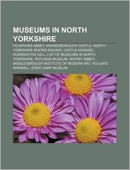 Museums in North Yorkshire: Fountains Abbey, Knaresborough Castle, North Yorkshire Moors Railway, Castle Howard, Nunnington Hall - Source: Wikipedia