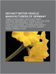 Defunct motor vehicle manufacturers of Germany: Trabant, Daimler-Benz, Dampf-Kraft-Wagen, Borgward, Messerschmitt, Stoewer, AEG, Auto Union - Source: Wikipedia