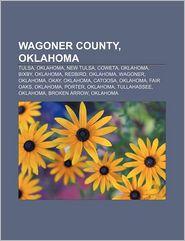 Wagoner County, Oklahoma: Tulsa, Oklahoma, New Tulsa, Coweta, Oklahoma, Bixby, Oklahoma, Redbird, Oklahoma, Wagoner, Oklahoma, Okay, Oklahoma - Source: Wikipedia