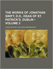The works of Jonathan Swift, D.D, Dean of St. Patrick's, Dublin (Volume 3) - Jonathan Swift