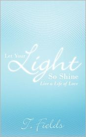 Let Your Light So Shine: Live a Life of Love
