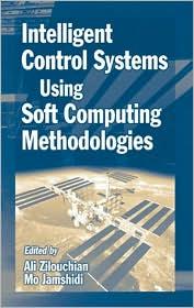 Intelligent Control Systems Using Soft Computing Methodologies - Ali Zilouchian (Editor), Mo Jamshidi