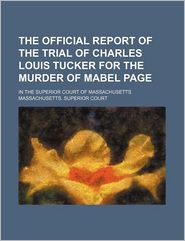 The Official Report of the Trial of Charles Louis Tucker for the Murder of Mabel Page (Volume 2); In the Superior Court of Massachusetts - Massachusetts. Superior Court