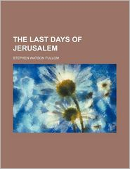 The Last Days Of Jerusalem - Stephen Watson Fullom