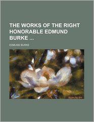 The Works of the Right Honorable Edmund Burke (Volume 1) - Edmund Burke