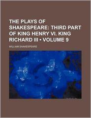 The Plays of Shakespeare (Volume 9); Third Part of King Henry Vi. King Richard Iii - William Shakespeare