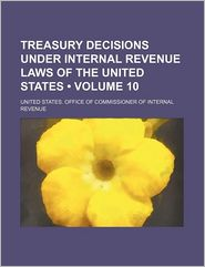 Treasury Decisions Under Internal Revenue Laws of the United States (Volume 10) - United States. Office of Revenue