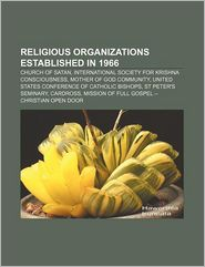 Religious organizations established in 1966: Church of Satan, International Society for Krishna Consciousness, Mother of God Community - Source: Wikipedia