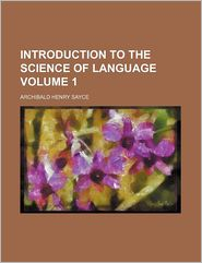 Introduction to the Science of Language Volume 1 - Sayce, Archibald Henry Sayce