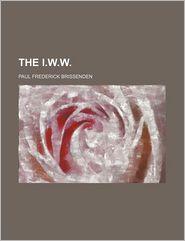 The I.W.W. - Paul Frederick Brissenden