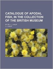 Catalogue of Apodal Fish, in the Collection of the British Museum - British Museum . Dept. Of Zoology