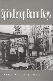 Spindletop Boom Days Paul N Spellman Author