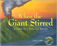 When the Giant Stirred: Legend of a Volcanic Island - Celia Godkin