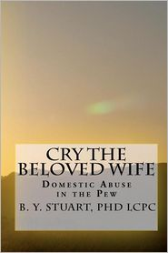 Cry the Beloved Wife: Domestic Abuse in the Pew - B. Y., BY Stuart,  LCPC