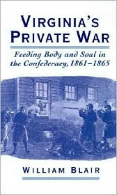 Virginia's Private War: Feeding Body and Soul in the Confederacy, 1861-1865 - William Alan Blair