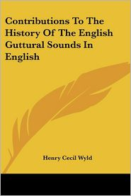 Contributions To The History Of The English Guttural Sounds In English - Henry Cecil Wyld