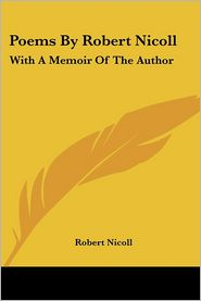 Poems by Robert Nicoll: With a Memoir of the Author - Robert Nicoll