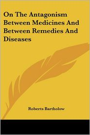 On the Antagonism between Medicines and between Remedies and Diseases - Roberts Bartholow