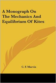 Monograph on the Mechanics and Equilibrium of Kites - C. F. Marvin
