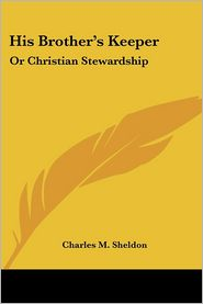 His Brother's Keeper: Or Christian Stewardship - Charles M. Sheldon