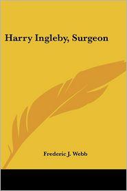 Harry Ingleby, Surgeon - Frederic J. Webb