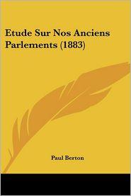 Etude Sur Nos Anciens Parlements (1883) - Paul Berton