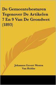 De Gemeentebesturen Tegenover De Artikelen 7 En 9 Van De Grondwet (1893) - Johannes Govert Westra Van Holthe