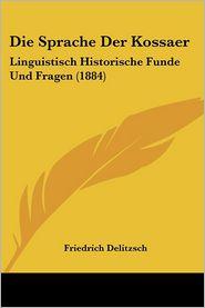 Die Sprache Der Kossaer - Friedrich Delitzsch