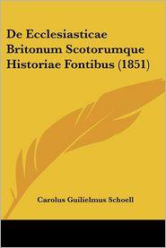 De Ecclesiasticae Britonum Scotorumque Historiae Fontibus (1851) - Carolus Guilielmus Schoell