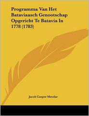 Programma Van Het Bataviaasch Genootschap Opgericht Te Batavia In 1778 - Jacob Casper Metzlar