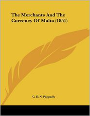 The Merchants and the Currency of Malta - G. D. N. Pappaffy