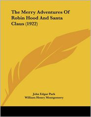 The Merry Adventures of Robin Hood and Santa Claus - John Edgar Park, William Henry Montgomery (Illustrator)