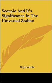 Scorpio And It's Significance In The Universal Zodiac - W.J. Colville