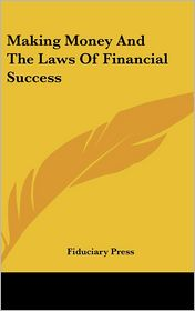 Making Money And The Laws Of Financial Success - Fiduciary Fiduciary Press