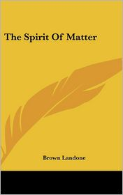 The Spirit Of Matter - Brown Landone