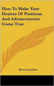 How To Make Your Desires Of Positions And Advancements Come True - Brown Landone