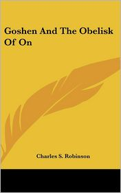 Goshen And The Obelisk Of On - Charles S. Robinson