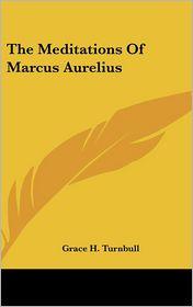 The Meditations Of Marcus Aurelius - Grace H. Turnbull
