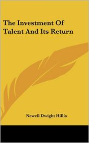 The Investment Of Talent And Its Return - Newell Dwight Hillis