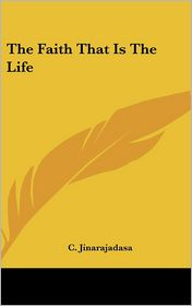 The Faith That Is The Life - C. Jinarajadasa