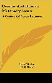Cosmic And Human Metamorphoses - Rudolf Steiner, H. Collison (Editor)