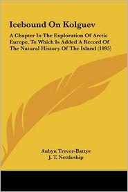 Icebound On Kolguev - Aubyn Trevor-Battye, Charles Whymper (Illustrator), J.T. Nettleship (Illustrator)