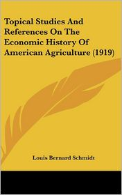 Topical Studies And References On The Economic History Of American Agriculture (1919) - Louis Bernard Schmidt