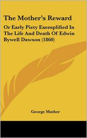 The Mother's Reward: Or Early Piety Exemplified in the Life and Death of Edwin Bywell Dawson (1860)