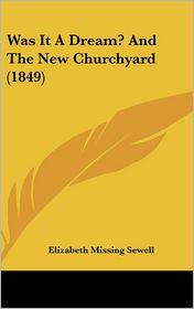 Was It a Dream? and the New Churchyard (1849) - Elizabeth Missing Sewell