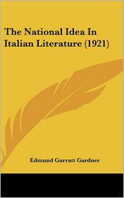 The National Idea In Italian Literature (1921) - Edmund Garratt Gardner