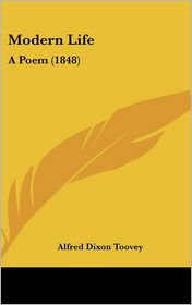 Modern Life: A Poem (1848) - Alfred Dixon Toovey