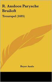 R. Ansloos Parysche Bruiloft: Treurspel (1695) - Reyer Anslo