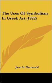 The Uses Of Symbolism In Greek Art (1922) - Janet M. Macdonald